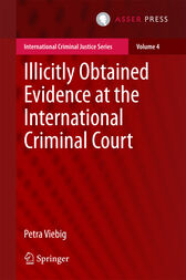 Illicitly Obtained Evidence at the International Criminal Court by Petra Viebig