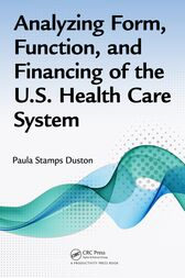 Analyzing Form, Function, and Financing of the U.S. Health Care System by Paula Stamps Duston