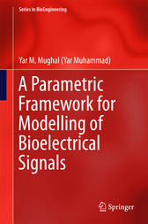 A Parametric Framework for Modelling of Bioelectrical Signals by Yar M. Mughal