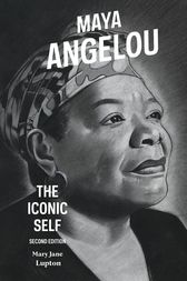 Maya Angelou: The Iconic Self, 2nd Edition by Mary Lupton