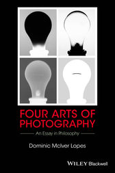 Four Arts of Photography by Dominic McIver Lopes