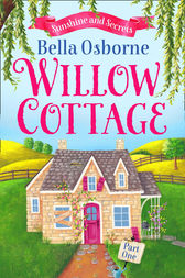 Willow Cottage – Part One: Sunshine and Secrets (Willow Cottage Series) by Bella Osborne