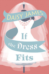 If The Dress Fits: a delightfully uplifting romantic comedy! by Daisy James