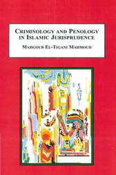 Criminology and Penology in Islamic Jurisprudence by Mahqoub El-Tigani Mahmoud