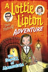 The Scroll of Alexandria A Lottie Lipton Adventure by Dan Metcalf
