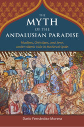 The Myth of the Andalusian Paradise by Darío Fernández-Morera