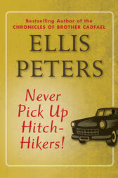 Never Pick Up Hitch-Hikers! by Ellis Peters