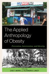 The Applied Anthropology of Obesity by Chad T. Morris