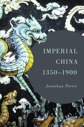Imperial China, 1350–1900 by Jonathan Porter