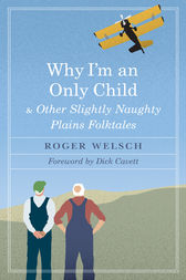 Why I'm an Only Child and Other Slightly Naughty Plains Folktales by Roger L. Welsch