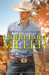 Stone Creek, Arizona/The Man From Stone Creek/A Wanted Man by Linda Lael Miller