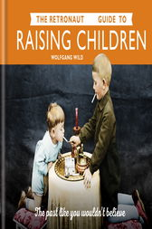 The Retronaut Guide to Raising Children by Chris Wild