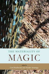 The Materiality of Magic by Ceri Houlbrook
