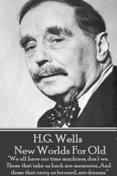New Worlds For Old by H.G. Wells