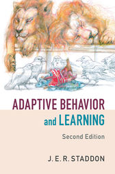 Adaptive Behavior and Learning by J. E. R. Staddon
