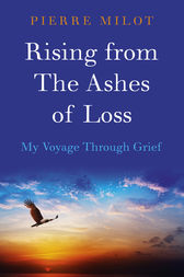 Rising from the Ashes of Loss by Pierre Milot