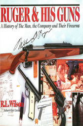 Ruger and His Guns by Robert L Wilson
