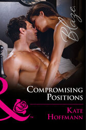 Compromising Positions (Mills & Boon Blaze) (The Wrong Bed, Book 66) by Kate Hoffmann