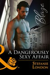A Dangerously Sexy Affair (Mills & Boon Blaze) (The Dangerous Bachelors Club, Book 2) by Stefanie London