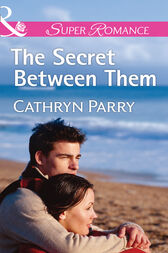 The Secret Between Them (Mills & Boon Superromance) by Cathryn Parry