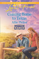 Coming Home To Texas (Mills & Boon Love Inspired) (Blue Thorn Ranch, Book 2) by Allie Pleiter