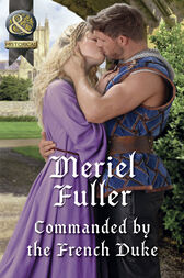 Commanded By The French Duke (Mills & Boon Historical) by Meriel Fuller