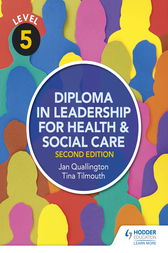 Level 5 Diploma in Leadership for Health and Social Care 2nd Edition by Tina Tilmouth