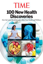 TIME 100 New Health Discoveries by Editors of TIME