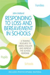 Responding to Loss and Bereavement in Schools by John Holland
