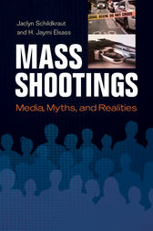 Mass Shootings: Media, Myths, and Realities by Jaclyn Schildkraut
