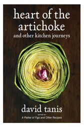 Heart of the Artichoke and Other Kitchen Journeys by David Tanis