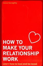 How To Make Your Relationship Work by Anne Geraghty