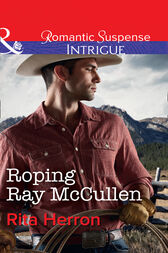 Roping Ray Mccullen (Mills & Boon Intrigue) (The Heroes of Horseshoe Creek, Book 3) by Rita Herron