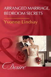 Arranged Marriage, Bedroom Secrets (Mills & Boon Desire) (Courtesan Brides, Book 1) by Yvonne Lindsay
