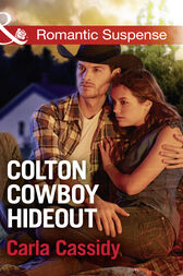 Colton Cowboy Hideout (Mills & Boon Romantic Suspense) (The Coltons of Texas, Book 7) by Carla Cassidy