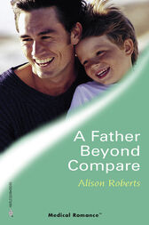 A Father Beyond Compare (Mills & Boon Medical) by Alison Roberts
