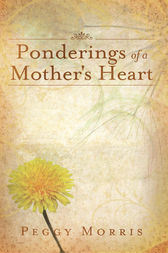 Ponderings of a Mother's Heart by Peggy Morris