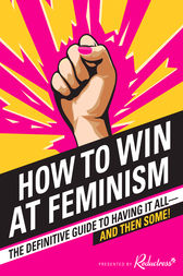 How to Win at Feminism by Reductress;  Beth Newell;  Sarah Pappalardo;  Anna Drezen
