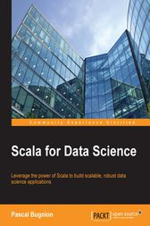 Scala for Data Science by Pascal Bugnion