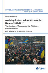 Assisting Reform in Post-Communist Ukraine, 20002012 by Duncan Leitch