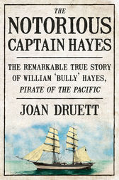 The Notorious Captain Hayes: The Remarkable True Story of The Pirate of The Pacific by Joan Druett