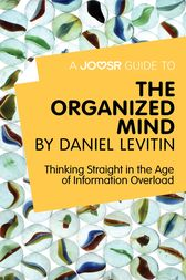 A Joosr Guide to… The Organized Mind by Daniel Levitin by Joosr