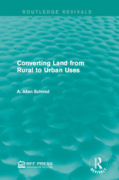 Converting Land from Rural to Urban Uses (Routledge Revivals) by A. Allan Schmid