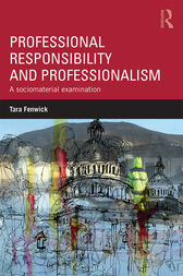 Professional Responsibility and Professionalism by Tara Fenwick
