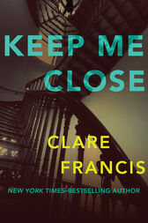 Keep Me Close by Clare Francis