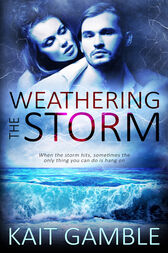 Weathering the Storm by Kait Gamble