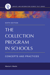 The Collection Program in Schools: Concepts and Practices, 6th Edition by Marcia Mardis