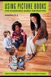 Using Picture Books for Standards-Based Instruction, Grades K–2 by Patricia Messner