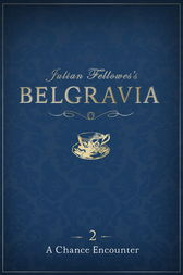 Julian Fellowes's Belgravia Episode 2: A Chance Encounter by Julian Fellowes