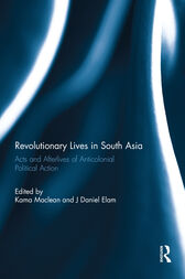 Revolutionary Lives in South Asia by Kama Maclean